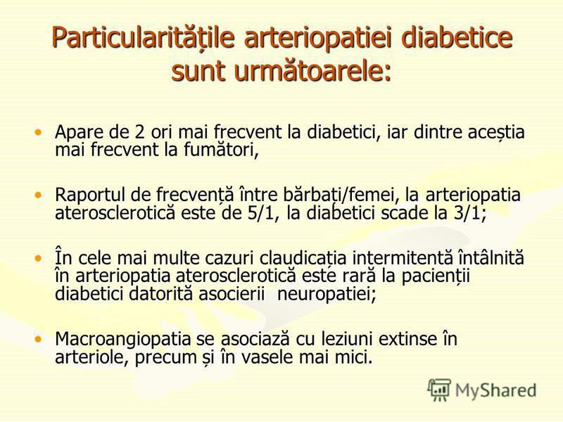 Particularitățile arteriopatiei diabetice sunt următoarele: Apare de 2 ori mai frecvent la diabetici, iar dintre aceștia mai frecvent la fumători,Apare de 2 ori mai frecvent la diabetici, iar dintre aceștia mai frecvent la fumători, Raportul de frecv
