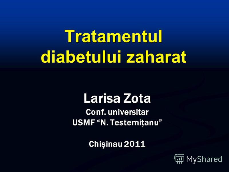 Tratamentul diabetului zaharat Larisa Zota Conf. universitar USMF N. Testemiţanu Chişinau 2011