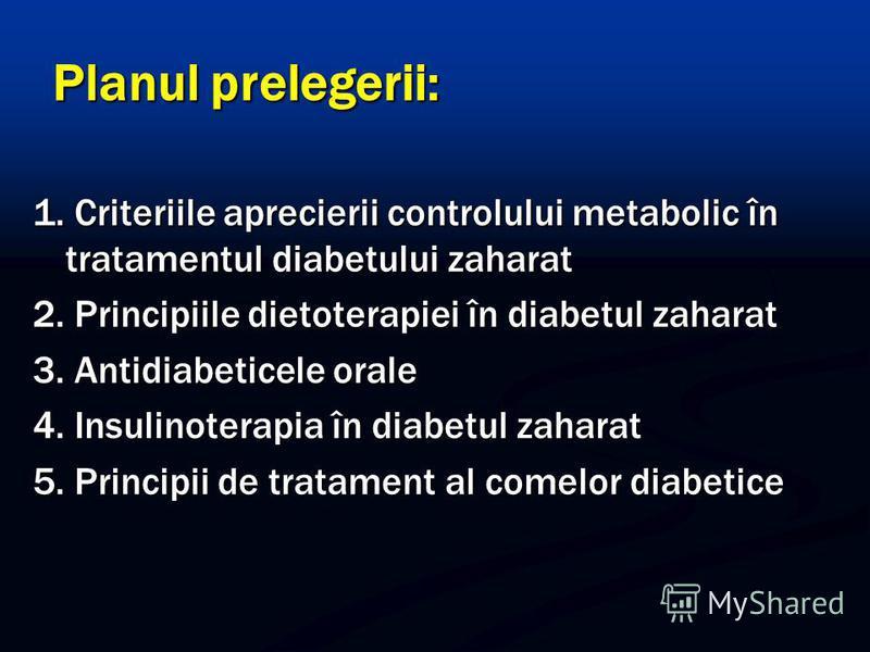 Planul prelegerii: 1. Criteriile aprecierii controlului metabolic în tratamentul diabetului zaharat 2. Principiile dietoterapiei în diabetul zaharat 3. Antidiabeticele orale 4. Insulinoterapia în diabetul zaharat 5. Principii de tratament al comelor