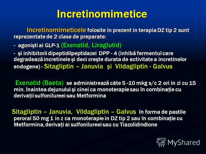Incretinomimetice Incretinomimeticele folosite in prezent in terapia DZ tip 2 sunt reprezentate de 2 clase de preparate: - agonişti ai GLP-1 (Exenatid, Liraglutid) - şi inhibitorii dipeptidilpeptidazei DPP - 4 (inhibă fermentul care degradează incret