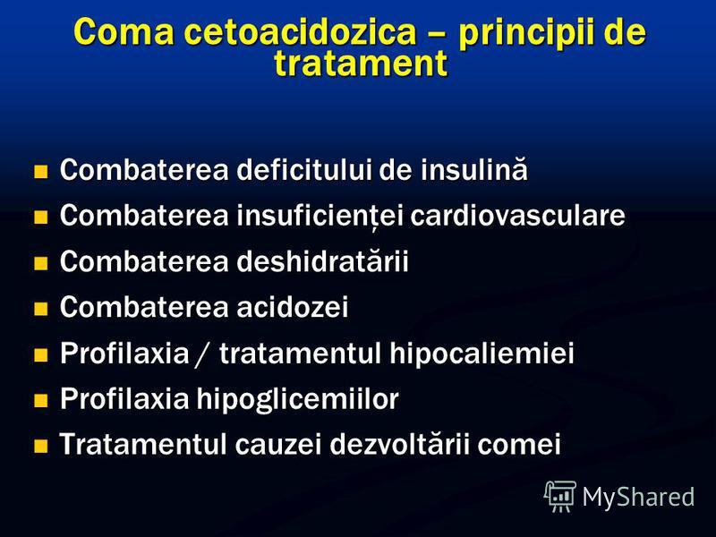 Coma cetoacidozica – principii de tratament Combaterea deficitului de insulină Combaterea deficitului de insulină Combaterea insuficienţei cardiovasculare Combaterea insuficienţei cardiovasculare Combaterea deshidratării Combaterea deshidratării Comb