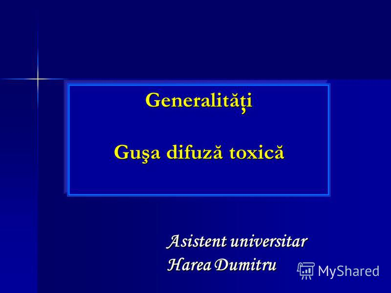 Asistent universitar Harea Dumitru Generalităţi Guşa difuză toxică