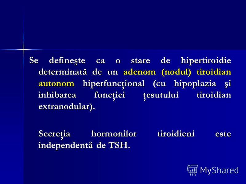 Se defineşte ca o stare de hipertiroidie determinată de un adenom (nodul) tiroidian autonom hiperfuncţional (cu hipoplazia şi inhibarea funcţiei ţesutului tiroidian extranodular). Secreţia hormonilor tiroidieni este independentă de TSH. Secreţia horm