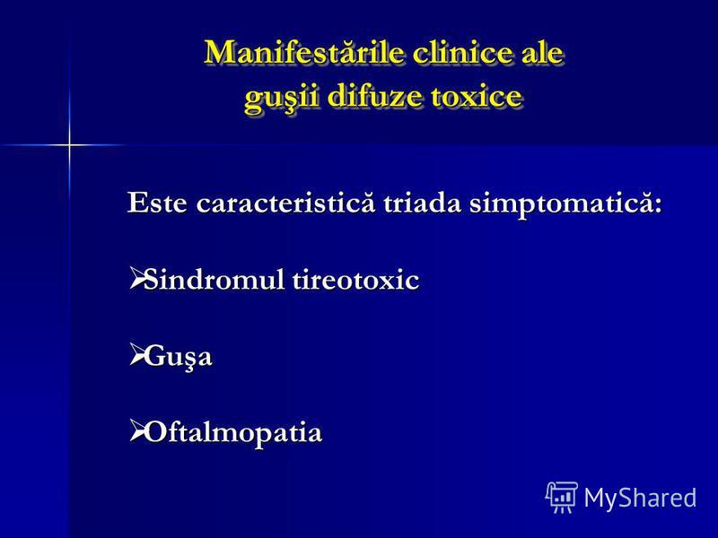Manifestările clinice ale guşii difuze toxice Este caracteristică triada simptomatică: Sindromul tireotoxic Sindromul tireotoxic Guşa Guşa Oftalmopatia Oftalmopatia