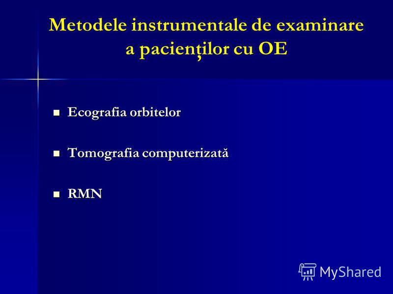 Metodele instrumentale de examinare a pacienţilor cu OE Ecografia orbitelor Ecografia orbitelor Tomografia computerizată Tomografia computerizată RMN RMN