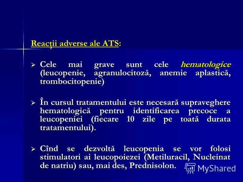 Reacţii adverse ale ATS: Cele mai grave sunt cele hematologice (leucopenie, agranulocitoză, anemie aplastică, trombocitopenie) Cele mai grave sunt cele hematologice (leucopenie, agranulocitoză, anemie aplastică, trombocitopenie) În cursul tratamentul
