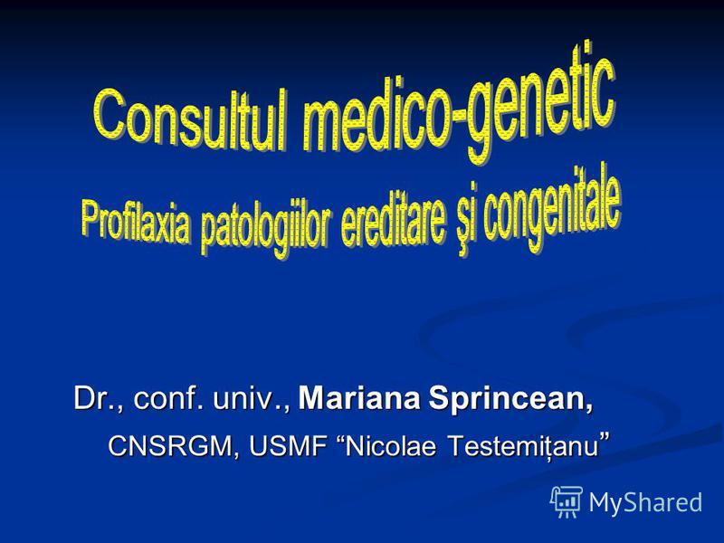 Dr., conf. univ., Mariana Sprincean, CNSRGM, USMF Nicolae Testemiţanu CNSRGM, USMF Nicolae Testemiţanu