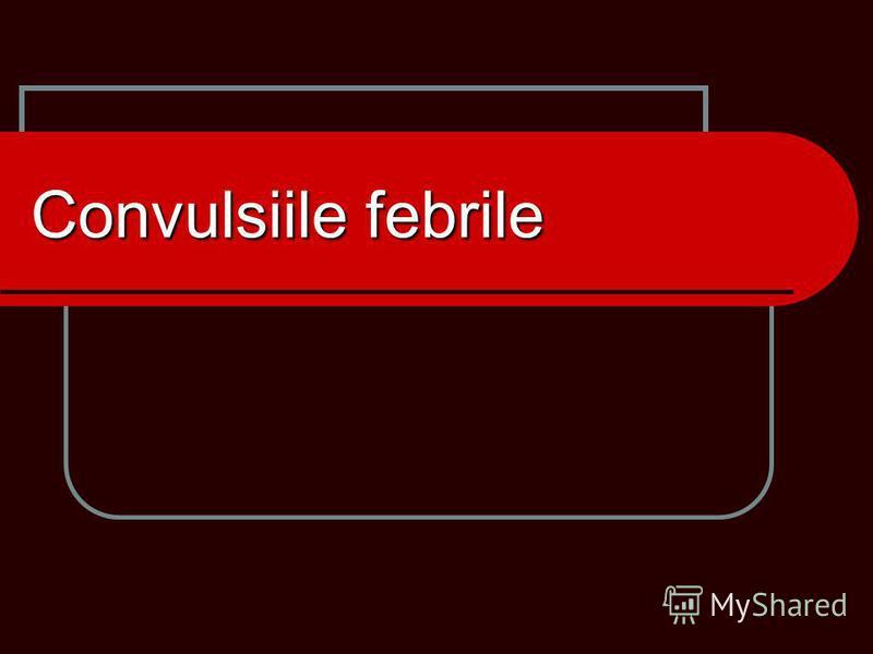 Convulsiile febrile