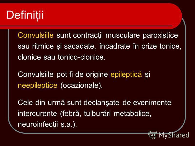 Convulsiile sunt contracţii musculare paroxistice sau ritmice şi sacadate, încadrate în crize tonice, clonice sau tonico-clonice. Convulsiile pot fi de origine epileptică şi neepileptice (ocazionale). Cele din urmă sunt declanşate de evenimente inter