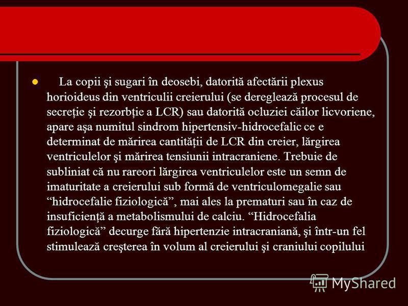 La copii şi sugari în deosebi, datorită afectării plexus horioideus din ventriculii creierului (se dereglează procesul de secreţie şi rezorbţie a LCR) sau datorită ocluziei căilor licvoriene, apare aşa numitul sindrom hipertensiv-hidrocefalic ce e de
