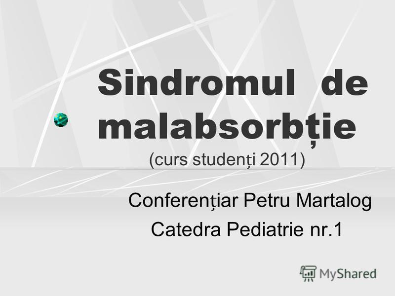 Sindromul de malabsorbţie (curs studeni 2011) Confereniar Petru Martalog Catedra Pediatrie nr.1