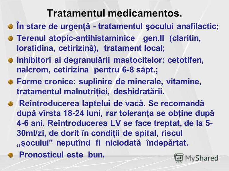 Tratamentul medicamentos. În stare de urgenţă - tratamentul şocului anafilactic; Terenul atopic-antihistaminice gen.II (claritin, loratidina, cetirizină), tratament local; Inhibitori ai degranulării mastocitelor: cetotifen, nalcrom, cetirizina pentru