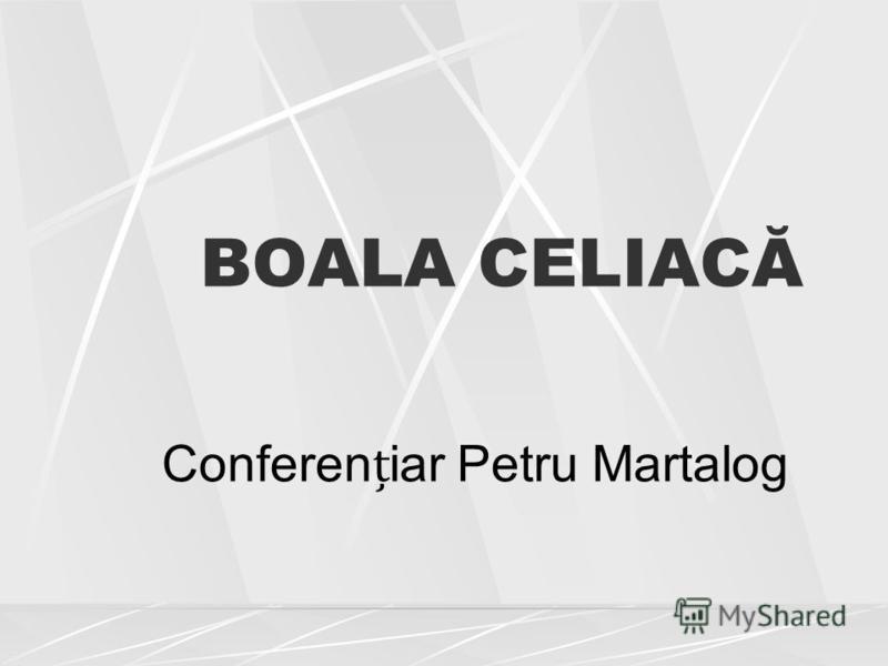 BOALA CELIACĂ Confereniar Petru Martalog