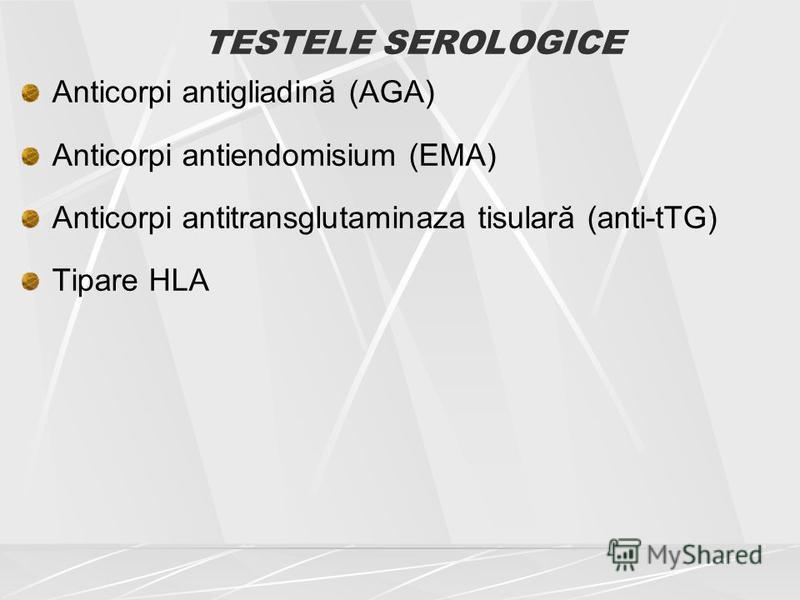 TESTELE SEROLOGICE Anticorpi antigliadină (AGA) Anticorpi antiendomisium (EMA) Anticorpi antitransglutaminaza tisulară (anti-tTG) Tipare HLA