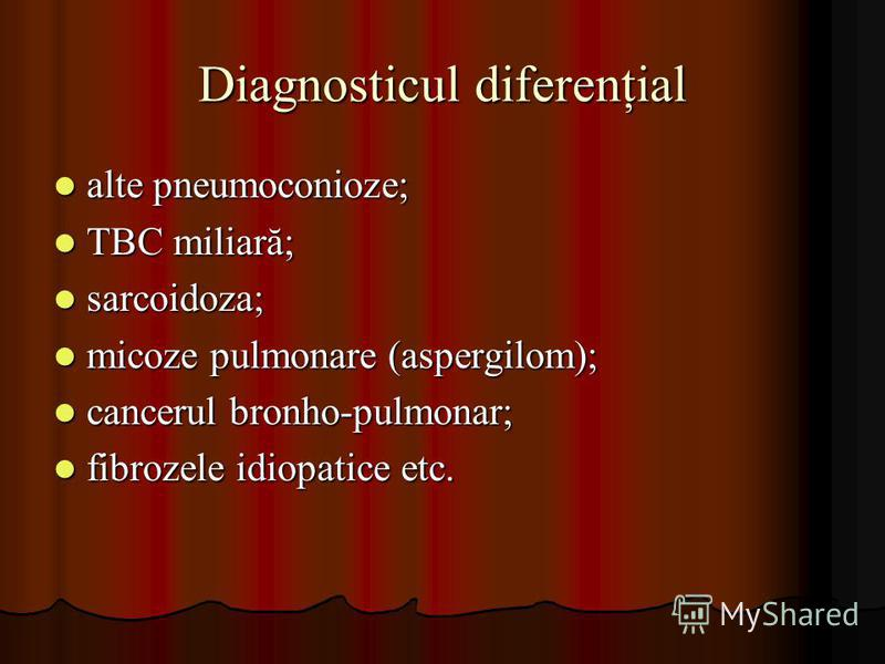 Diagnosticul diferenţial alte pneumoconioze; alte pneumoconioze; TBC miliară; TBC miliară; sarcoidoza; sarcoidoza; micoze pulmonare (aspergilom); micoze pulmonare (aspergilom); cancerul bronho-pulmonar; cancerul bronho-pulmonar; fibrozele idiopatice