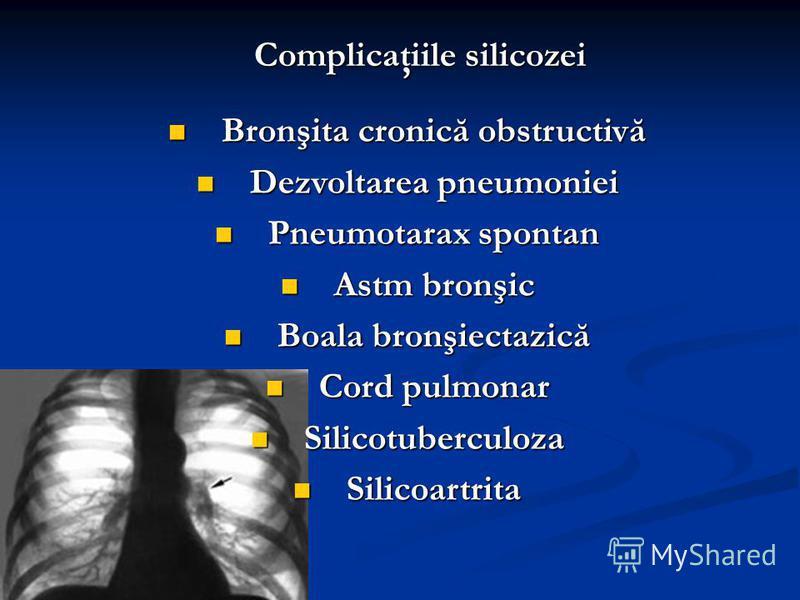 Complicaţiile silicozei Bronşita cronică obstructivă Bronşita cronică obstructivă Dezvoltarea pneumoniei Dezvoltarea pneumoniei Pneumotarax spontan Pneumotarax spontan Astm bronşic Astm bronşic Boala bronşiectazică Boala bronşiectazică Cord pulmonar