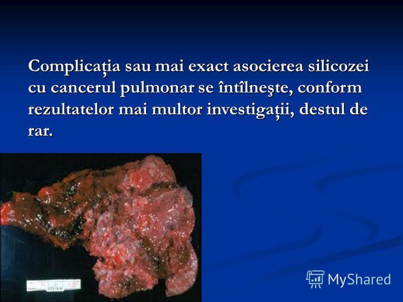 Complicaţia sau mai exact asocierea silicozei cu cancerul pulmonar se întîlneşte, conform rezultatelor mai multor investigaţii, destul de rar.