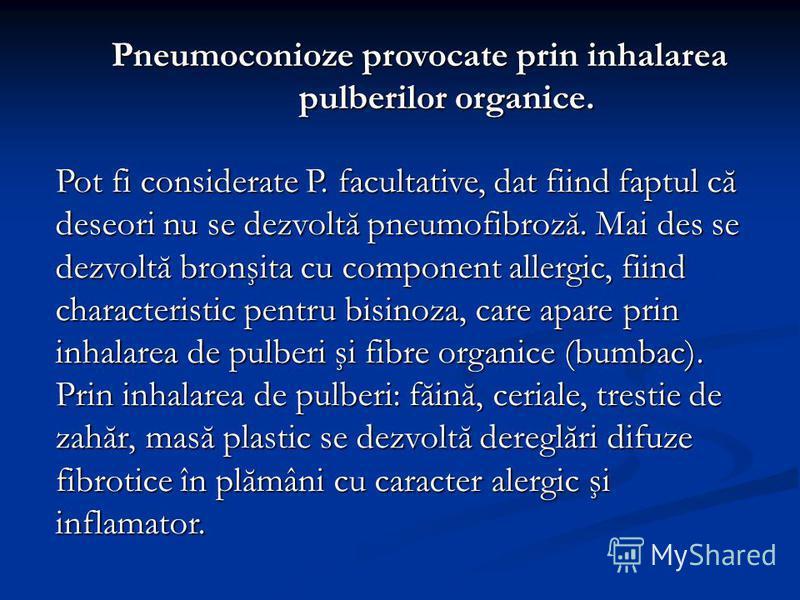 Pneumoconioze provocate prin inhalarea pulberilor organice. Pot fi considerate P. facultative, dat fiind faptul că deseori nu se dezvoltă pneumofibroză. Mai des se dezvoltă bronşita cu component allergic, fiind characteristic pentru bisinoza, care ap