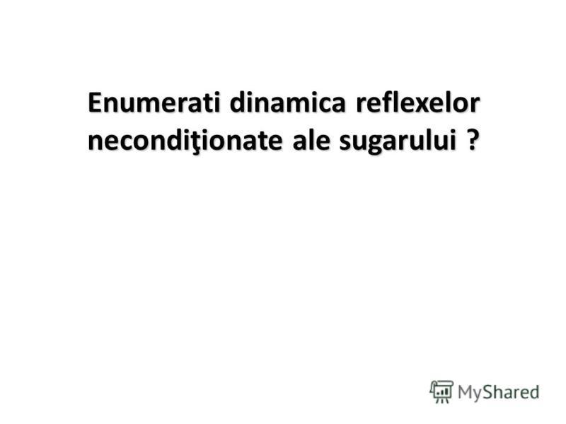 Enumerati dinamica reflexelor necondiţionate ale sugarului ?