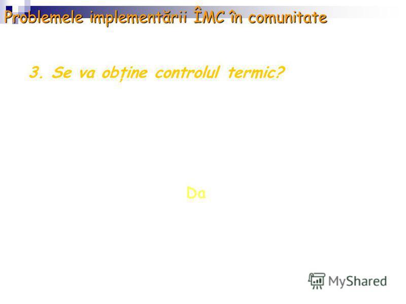 3. Se va obţine controlul termic? Da Problemele implementării ÎMC în comunitate