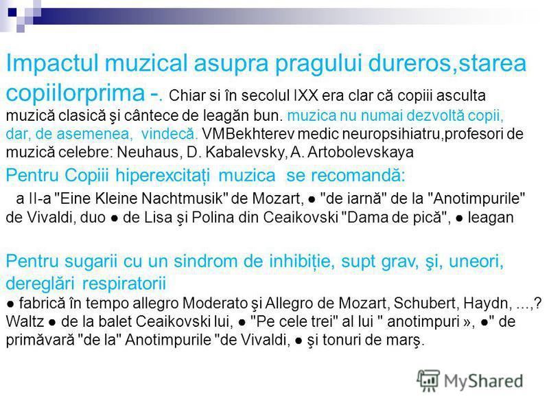 Impactul muzical asupra pragului dureros,starea copiilorprima -. Chiar si în secolul IXX era clar că copiii asculta muzică clasică şi cântece de leagăn bun. muzica nu numai dezvoltă copii, dar, de asemenea, vindecă. VMBekhterev medic neuropsihiatru,p