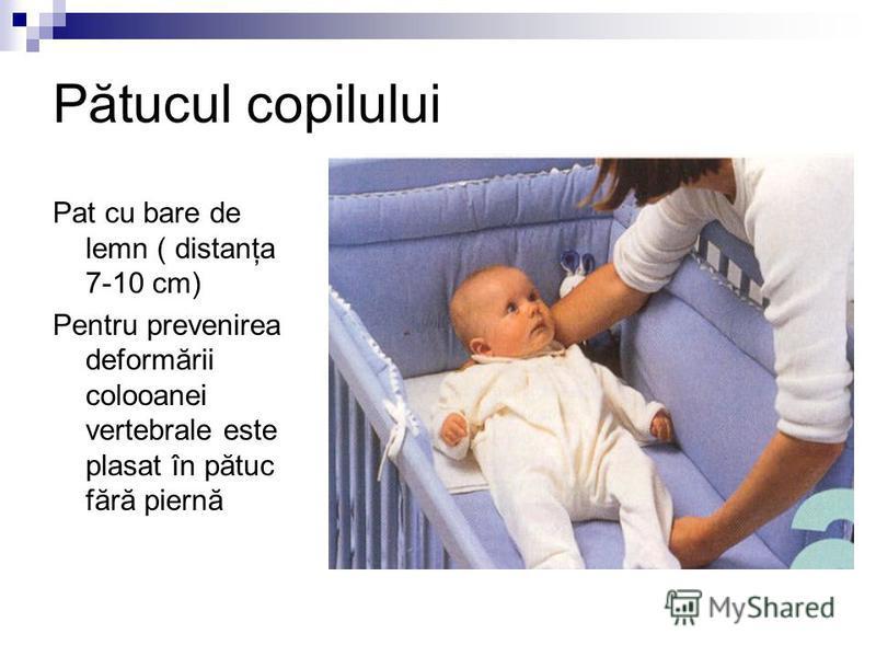 Pătucul copilului Pat cu bare de lemn ( distanţa 7-10 cm) Pentru prevenirea deformării colooanei vertebrale este plasat în pătuc fără piernă