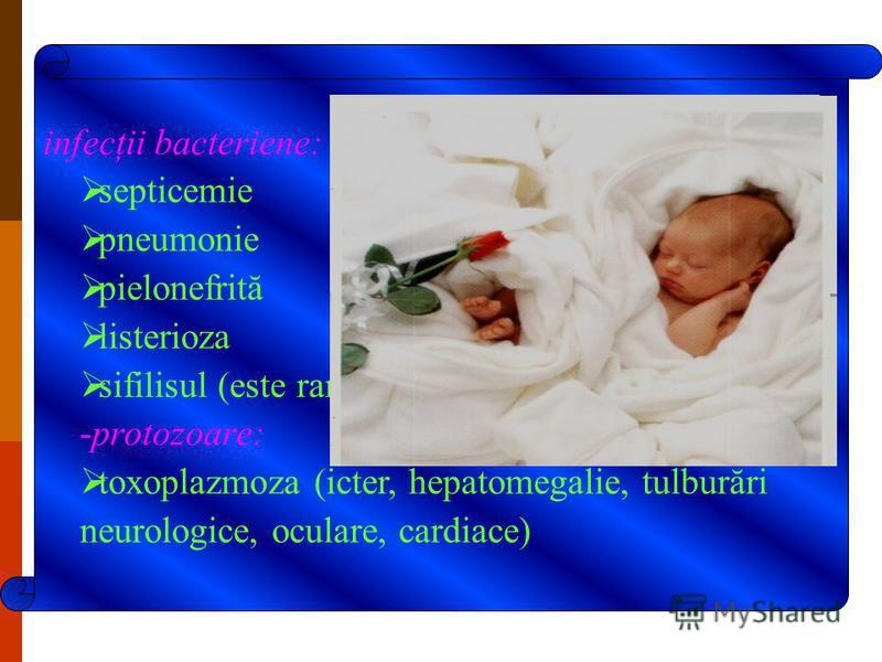 infecţii bacteriene: septicemie pneumonie pielonefrită listerioza sifilisul (este rar) -protozoare: toxoplazmoza (icter, hepatomegalie, tulburări neurologice, oculare, cardiace)
