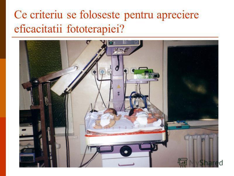 Ce criteriu se foloseste pentru apreciere eficacitatii fototerapiei?