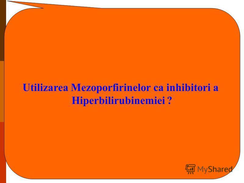 Utilizarea Mezoporfirinelor ca inhibitori a Hiperbilirubinemiei ?