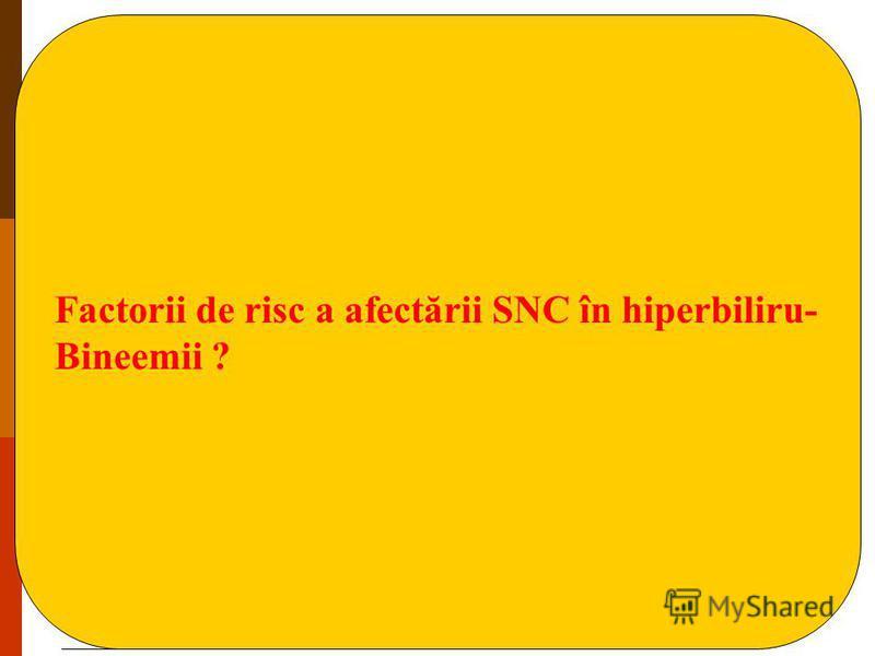 Factorii de risc a afectării SNC în hiperbiliru- Bineemii ?