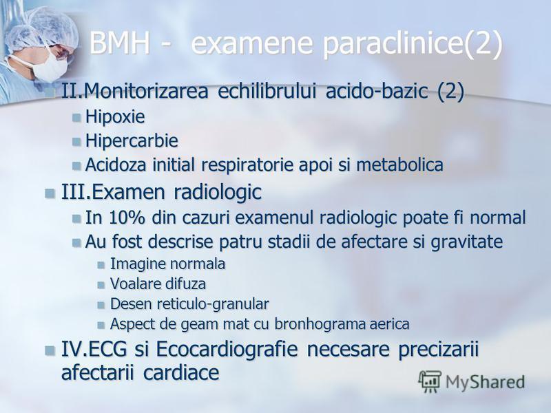 BMH - examene paraclinice(2) II.Monitorizarea echilibrului acido-bazic (2) II.Monitorizarea echilibrului acido-bazic (2) Hipoxie Hipoxie Hipercarbie Hipercarbie Acidoza initial respiratorie apoi si metabolica Acidoza initial respiratorie apoi si meta
