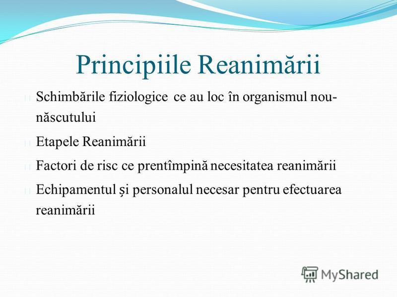 Principiile Reanimării l Schimbările fiziologice ce au loc în organismul nou- născutului l Etapele Reanimării l Factori de risc ce prentîmpină necesitatea reanimării l Echipamentul i personalul necesar pentru efectuarea reanimării