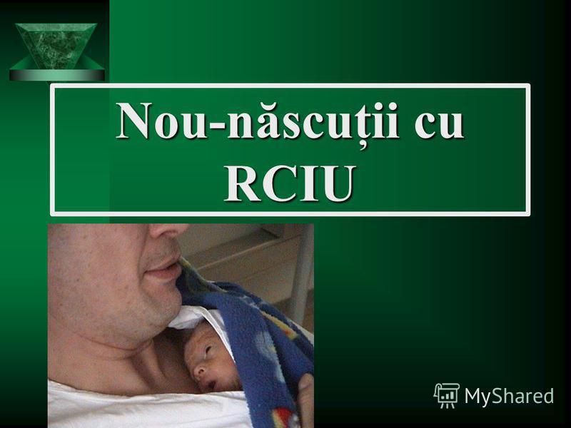 Nou-născuţii cu RCIU