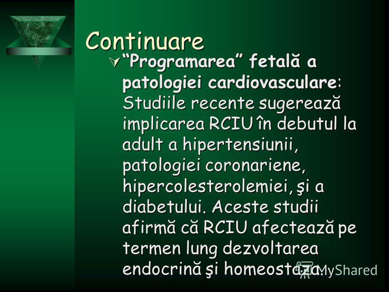 Continuare Programarea fetală a patologiei cardiovasculare: Studiile recente sugerează implicarea RCIU în debutul la adult a hipertensiunii, patologiei coronariene, hipercolesterolemiei, şi a diabetului. Aceste studii afirmă că RCIU afectează pe term