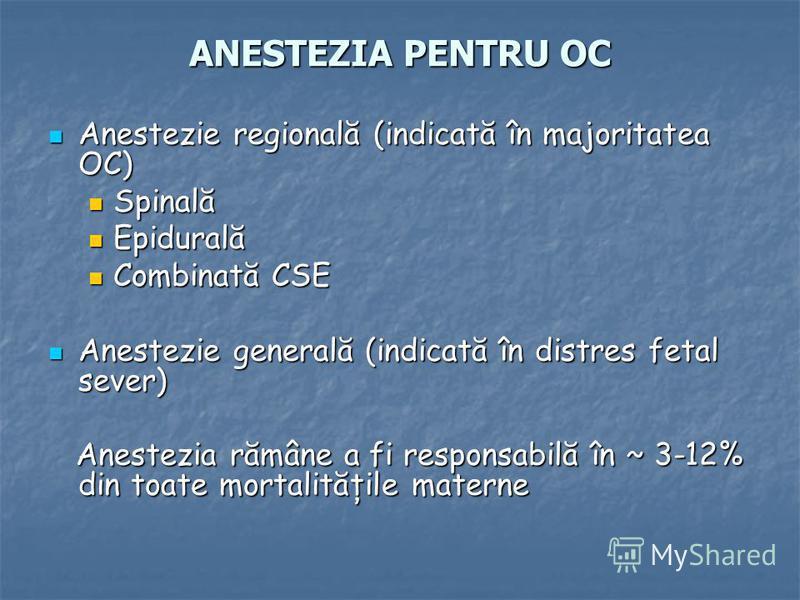 ANESTEZIA PENTRU OC Anestezie regională (indicată în majoritatea OC) Anestezie regională (indicată în majoritatea OC) Spinală Spinală Epidurală Epidurală Combinată CSE Combinată CSE Anestezie generală (indicată în distres fetal sever) Anestezie gener
