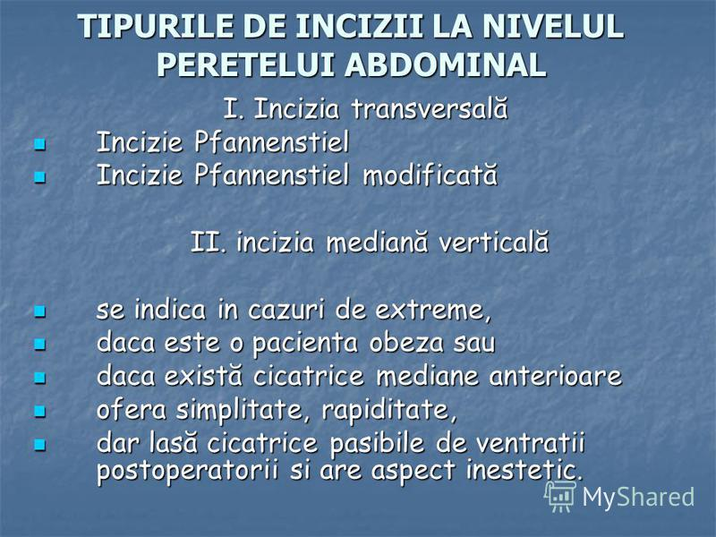 TIPURILE DE INCIZII LA NIVELUL PERETELUI ABDOMINAL I. Incizia transversală Incizie Pfannenstiel Incizie Pfannenstiel Incizie Pfannenstiel modificată Incizie Pfannenstiel modificată II. incizia mediană verticală II. incizia mediană verticală se indica
