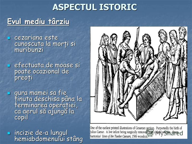 Evul mediu târziu cezariana este cunoscuta la morţi si muribunzi cezariana este cunoscuta la morţi si muribunzi efectuata de moase si poate ocazional de preoţi efectuata de moase si poate ocazional de preoţi gura mamei sa fie ţinuta deschisa pâna la