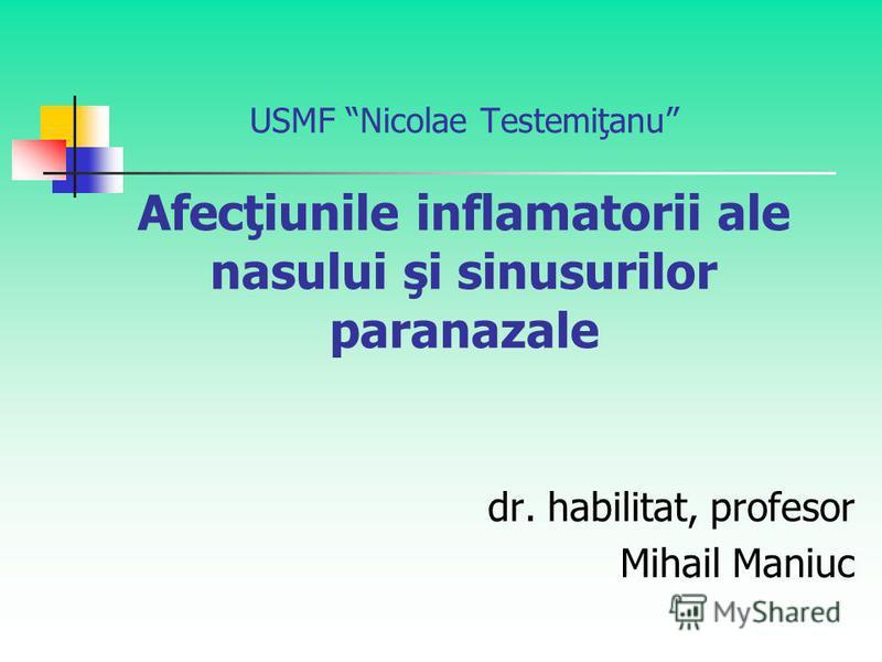 USMF Nicolae Testemiţanu Afecţiunile inflamatorii ale nasului şi sinusurilor paranazale dr. habilitat, profesor Mihail Maniuc