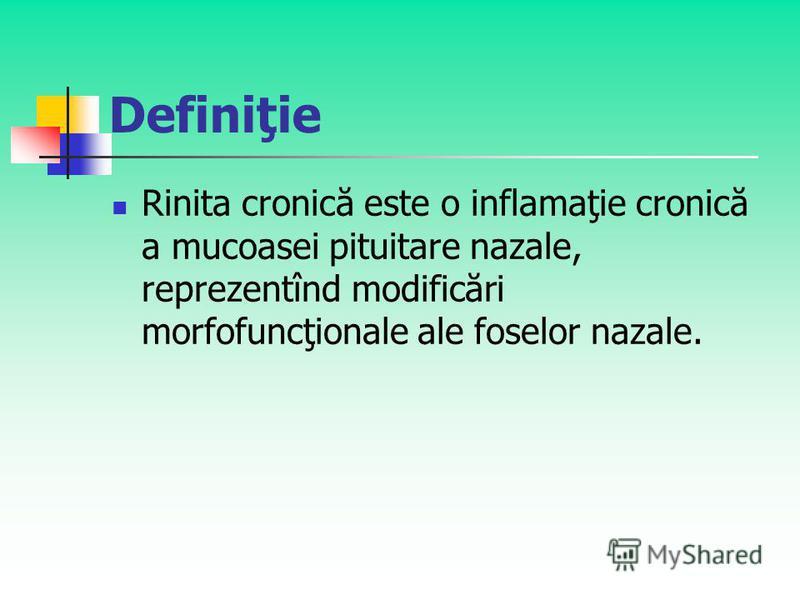 Definiţie Rinita cronică este o inflamaţie cronică a mucoasei pituitare nazale, reprezentînd modificări morfofuncţionale ale foselor nazale.