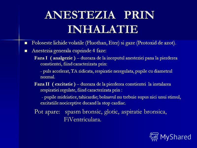 ANESTEZIA PRIN INHALATIE Foloseste lichide volatile (Fluothan, Eter) si gaze (Protoxid de azot). Foloseste lichide volatile (Fluothan, Eter) si gaze (Protoxid de azot). Anestezia generala cuprinde 4 faze: Anestezia generala cuprinde 4 faze: Faza I (