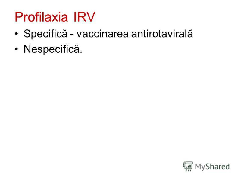 Profilaxia IRV Specifică - vaccinarea antirotavirală Nespecifică.