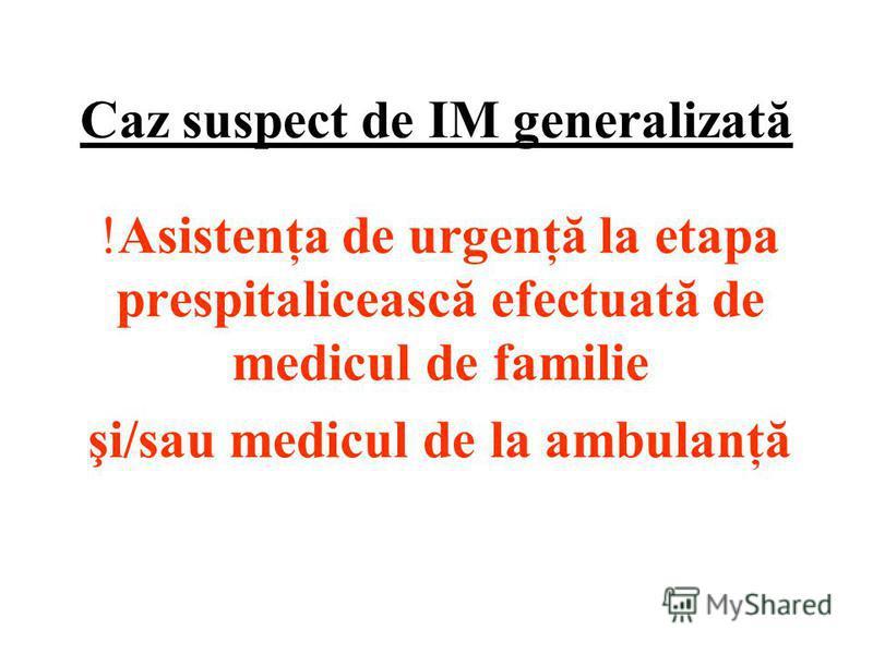 Caz suspect de IM generalizată !Asistenţa de urgenţă la etapa prespitalicească efectuată de medicul de familie şi/sau medicul de la ambulanţă