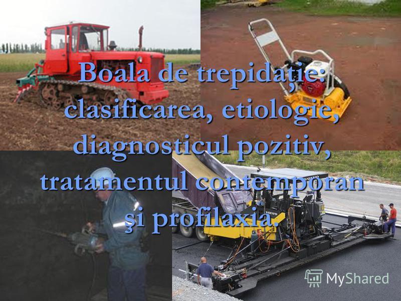 Boala de trepidaţie: clasificarea, etiologie, diagnosticul pozitiv, tratamentul contemporan şi profilaxia.