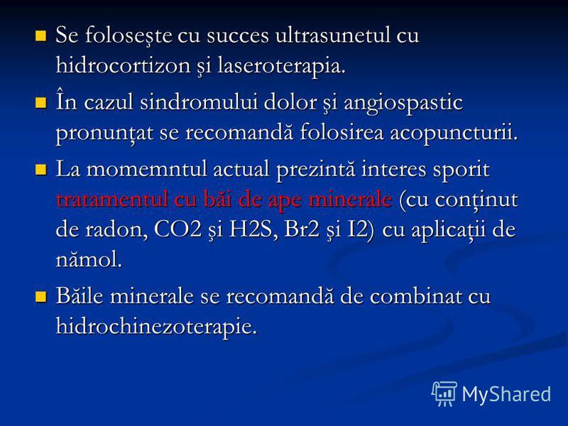 Se foloseşte cu succes ultrasunetul cu hidrocortizon şi laseroterapia. Se foloseşte cu succes ultrasunetul cu hidrocortizon şi laseroterapia. În cazul sindromului dolor şi angiospastic pronunţat se recomandă folosirea acopuncturii. În cazul sindromul