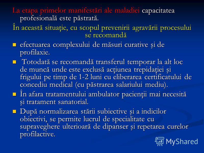 La etapa primelor manifestări ale maladiei capacitatea profesională este păstrată. În această situaţie, cu scopul prevenirii agravării procesului se recomandă efectuarea complexului de măsuri curative şi de profilaxie. efectuarea complexului de măsur