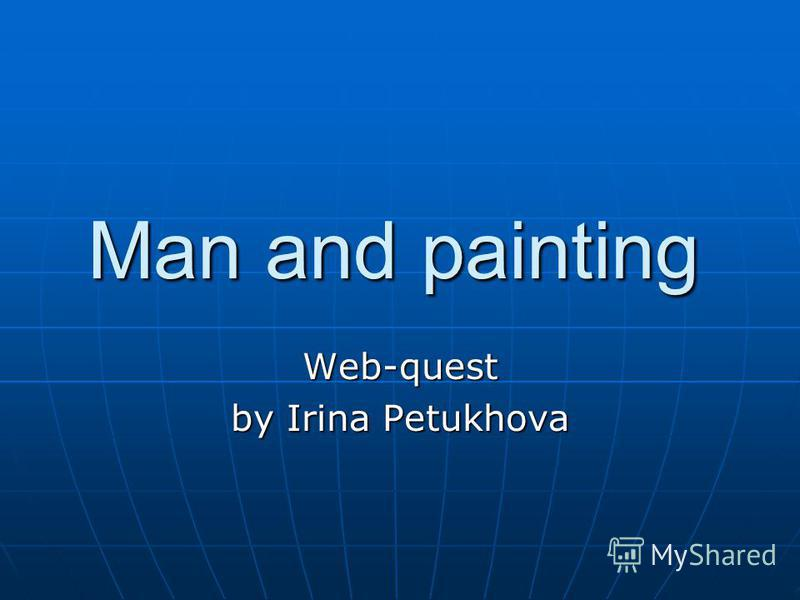 Man and painting Web-quest by Irina Petukhova