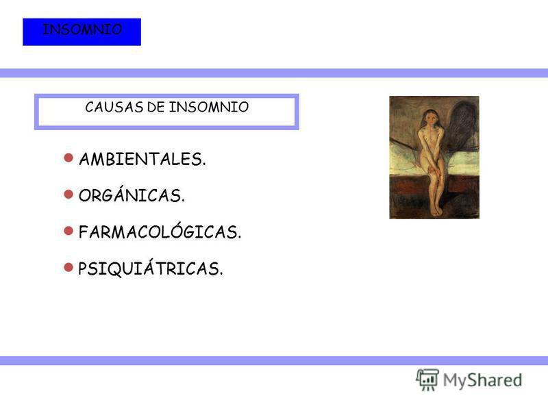 CAUSAS DE INSOMNIO INSOMNIO AMBIENTALES. ORGÁNICAS. FARMACOLÓGICAS. PSIQUIÁTRICAS.