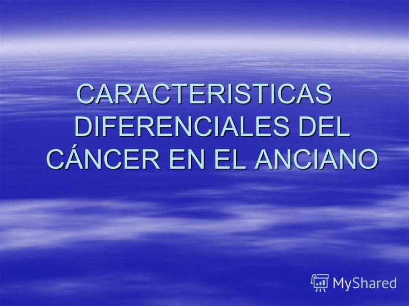 CARACTERISTICAS DIFERENCIALES DEL CÁNCER EN EL ANCIANO