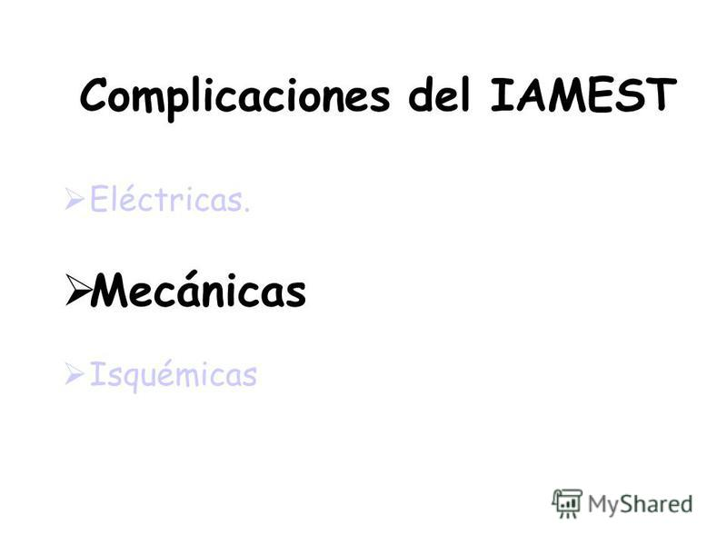 Complicaciones del IAMEST Eléctricas. Mecánicas Isquémicas