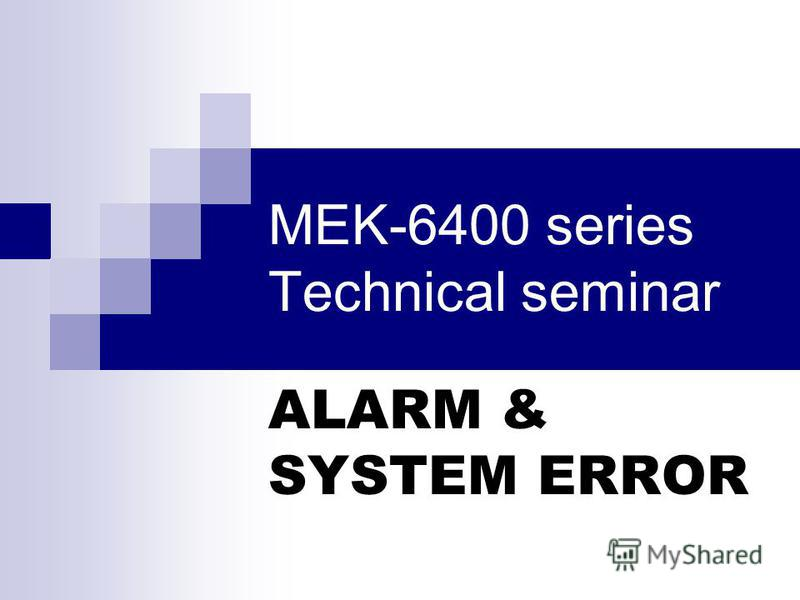 MEK-6400 series Technical seminar ALARM & SYSTEM ERROR